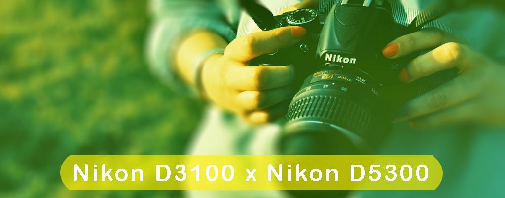Diferença Nikon D3100 para Nikon D5300 - Fotografia dicas